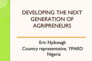 Day1-EricNyikwagh,YPARD-Developing-the-next-generation-of-agripreneurs